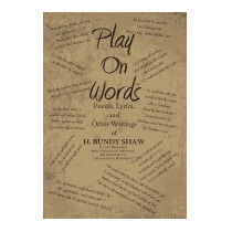 Play On Words: Poems, Lyrics, And Other, H Bundy Shaw