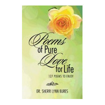 Poems Of Pure Love For Life: 127 Poems, Dr Sherri Lynn Bures