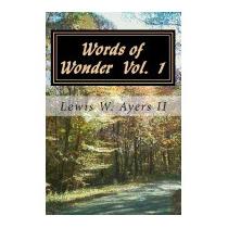 Words Of Wonder Vol 1: A Lifetime Of, Mr Lewis W Ayers Ii