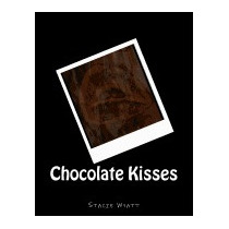 Chocolate Kisses, Stacie D Wyatt