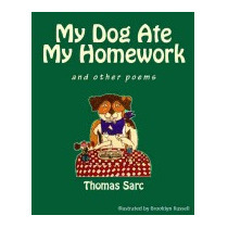 My Dog Ate My Homework...and Other Poems, Thomas H Sarc