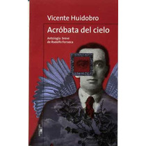 Libro Vicente Huidobro - Acróbata Del Cielo - Envío Gratis