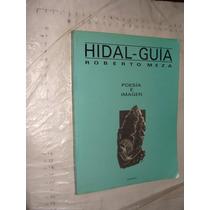 Libro Hidalguia , Roberto Meza , Poesia E Imagen , 175 Pagin