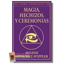 Magia, Hechizos Y Ceremonias - Migene Gonzales - Wippler