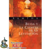 Ramtha / Buda Y La Ciencia De La Levitación