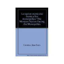 Libro La Nacion Mexicana Frente A Los Monopolios