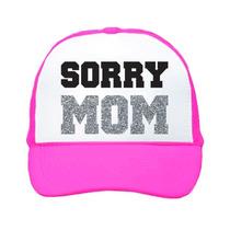 Gorra Tipo Trucker Sorry Mom Unitalla Fosforescente