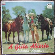 Bolero, Antonio Aguilar, A Grito Abierto, Lp 12´, Idd.