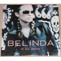 Belinda If We Were Maxi Cd Single Europeo 2 Tracks !!