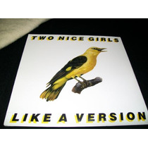 Two Nice Girls - Like A Version Ep Lp Nuevo Lesbian Rock Vbf
