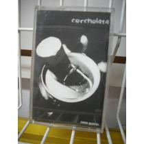 Corcholata - Cómo Quieras Cassette Nacional