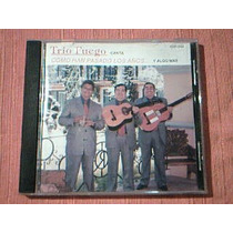 Cd Trio Fuego - Canta Como Han Pasado Los Años Y Algo Mas -