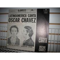 Oscar Chávez - Latinoamérica Canta Lp ( Vinil ) Nacional