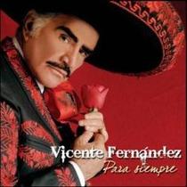 Vicente Fernandez Para Siempre Nuevo