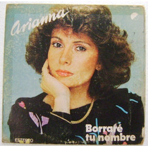 Arianna / Borraré Tu Nombre 1 Disco Lp Vinil