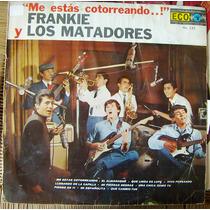 Rock Mexicano, Frankie Y Los Matadores(me Estas Cotorreando)