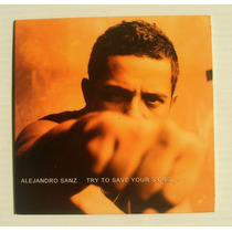 Alejandro Sanz Try To Save Your Song Cd Sencillo Mexicano