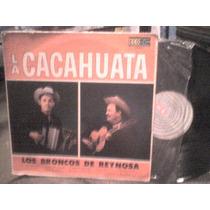 Disco Lp De Acetato Los Broncos De Reynosa, La Cacahuata