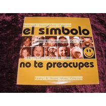 El Simbolo No Te Preocupes Cd 5 Tracks De Coleccion!!