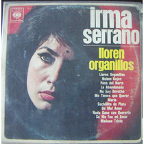Bolero. Irma Serrano, Lloren Organillos, Lp12´,