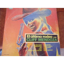 Lp Cliff Mendoza, El Ultimo Rodeo, Envio Gratis