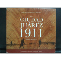 Pablo Berumen Ciudad Juárez 1911 Cd Semnvo 1a Ed México 2011
