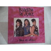 Botellita De Jerez ¡ Naco Es Chido ! 1987 Lp Semi Nuevo Rock