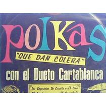 Dueto Cartablanca - Polkas Que Dan Colera - Vinyl Nuevo