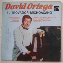 David Ortega / El Trovador Michocano 1 Disco Lp Vinilo
