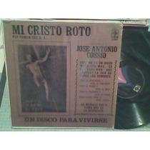 Disco Lp De Acetato Jose Antonio Cossio, Mi Cristo Roto