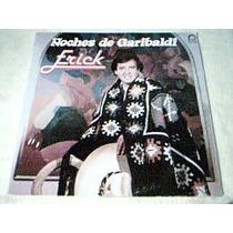 Disco Lp Erick Noches De Garibaldi - Primera Produccion 1981