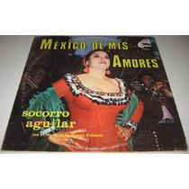 Socorro Aguilar - Mexico De Mis Amores - Disco Lp Mariachi