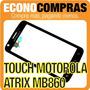 Touch Screen Para Motorola Atrix Mb860 100% Nuevo!!!!!!!!!!!