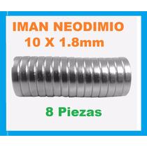 8 Imanes Neodimio 10 X 1.8mm Mas Tamaños Disponibles