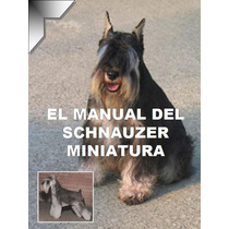 El Manual Del Schnauzer Miniatura + Regalos Conocelo ¡ Omm