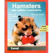 Hamsters Saber Cuidarlos Y Comprenderlos - Von Frisch / Ever