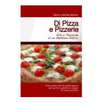 Di Pizza E Pizzerie: Arte E Tecniche Di Un, Daniela Barbieri