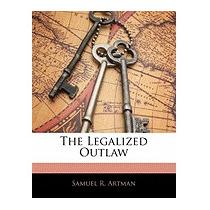 Legalized Outlaw, Samuel R Artman