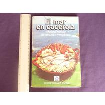 El Mar En Cacerola. Recetario Popular De Pescados Y Mariscos