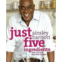 Just Five Ingredients: Over 120 Fast,, Ainsley Harriott