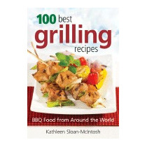 100 Best Grilling Recipes: Bbq Food, Kathleen Sloan-mcintosh