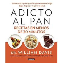 Libro Adicto Al Pan Recetas En Menos De 30 Minutos + Regalo