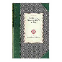 Cookery For Working-mens Wives, Francis Henry Underwood