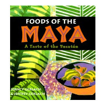 Foods Of The Maya: A Taste Of The Yucatan, Nancy Gerlach