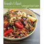 Fresh & Fast Vegetarian: Recipes That Make A, Marie Simmons