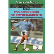 250 Ejercicios De Entrenamiento En El Fútbol - Libro