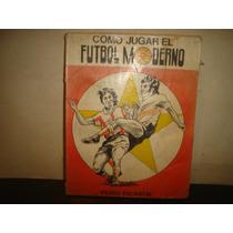 Cómo Jugar El Fútbol Moderno - Pedro Escartín