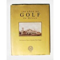 100 Años Del Golf En Mexico Libro Mexicano 1999