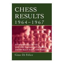 Chess Results, 1964-1967: A Comprehensive, Gino Di Felice