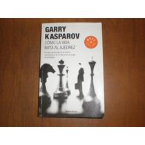 Como La Vida Imita Al Ajedrez, Garry Kasparov